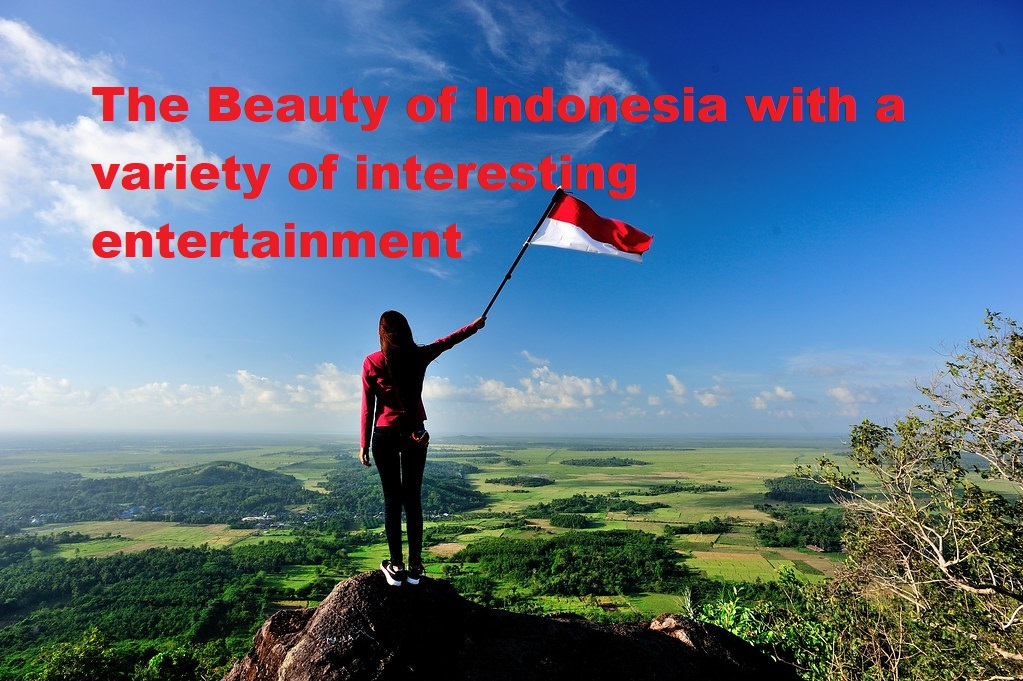 The Beauty of Indonesia with a variety of interesting entertainment