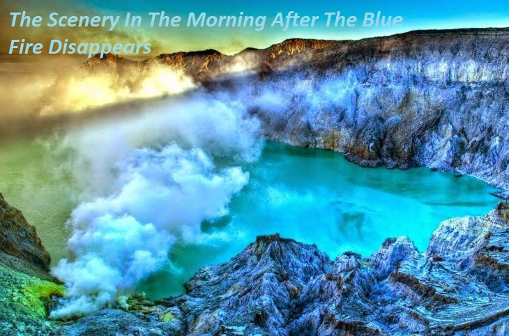 The Scenery In The Morning After The Blue Fire Disappears