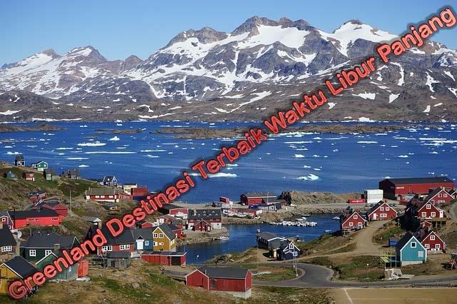 Greenland Destinasi Terbaik Waktu Libur Panjang